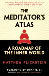 The Meditator's Atlas - A Roadmap to the Inner World ebook by Matthew Flickstein