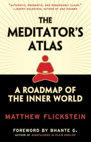 The Meditator's Atlas - A Roadmap to the Inner World ebook by Matthew Flickstein,Bhante Henepola Gunaratana