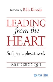 Leading from the Heart - Sufi principles at work ebook by Moid Siddiqui
