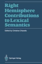 Right Hemisphere Contributions to Lexical Semantics ebook by Christine Chiarello