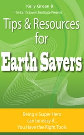 Tips & Resources for Earth Savers ebook by Kelly Green