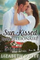 Sun Kissed by the Billionaire ebook by Lizabeth Scott
