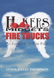 Hookers, Midgets, and Fire Trucks - An Invitation to Our Party ebook by Linda Gayle Thompson