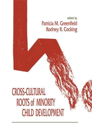 Cross-cultural Roots of Minority Child Development ebook by Patricia M. Greenfield,Rodney R. Cocking