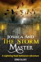 Joshua and the Storm Master: A Halloween Lightning Road Adventure - Joshua and the Lightning Road ebook by Donna Galanti