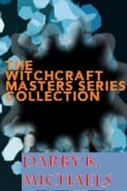 The Witchcraft Masters Series Collection - The Witchcraft Masters Series ebook by Darby K. Michaels