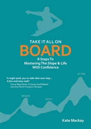 Take It All On Board - 8 Steps To Mastering The Slope & Life With Confidence ebook by Kate Mackay