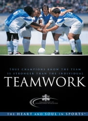 Teamwork - True Champions Know the Team is Stronger Than the Individual ebook by Fellowship of Christian Athletes