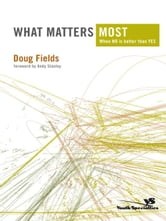What Matters Most - When NO Is Better Than YES ebook by Doug Fields