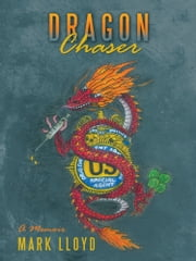 Dragon Chaser - A Memoir ebook by Mark Lloyd