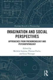 Imagination and Social Perspectives - Approaches from Phenomenology and Psychopathology ebook by Thomas Fuchs, Michela Summa, Luca Vanzago