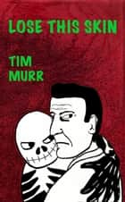 Lose This Skin ebook by Tim Murr