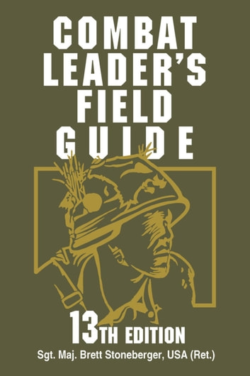 Combat Leader's Field Guide ebook by Brett Stoneberger USA