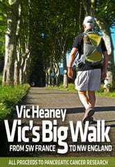 Vic's Big Walk - From SW France to NW England ebook by Vic Heaney