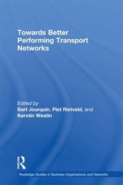 Towards better Performing Transport Networks ebook by Bart Jourquin,Piet Rietveld,Kerstin Westin