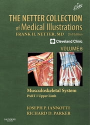 The Netter Collection of Medical Illustrations: Musculoskeletal System, Volume 6, Part I - Upper Limb ebook by Joseph P Iannotti,Richard Parker