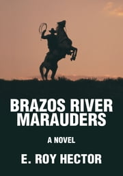 Brazos River Marauders ebook by E. Roy Hector