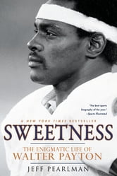 Sweetness - The Enigmatic Life of Walter Payton ebook by Jeff Pearlman