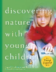 Discovering Nature with Young Children - Part of the Young Scientist Series ebook by Ingrid Chalufour, Karen Worth