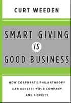Smart Giving Is Good Business ebook by Curt  Weeden