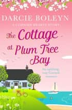 The Cottage at Plum Tree Bay - An uplifting, cosy Cornish romance ekitaplar by Darcie Boleyn