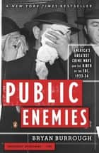 Public Enemies - America's Greatest Crime Wave and the Birth of the FBI, 1933-34 ebook by Bryan Burrough