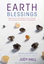 Earth Blessings - Using Crystals For Personal Energy Clearing, Earth Healing & Environmental Enhancement ebook by Judy Hall