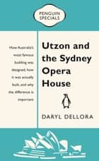Utzon and the Sydney Opera House ebook by Daryl Dellora