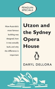 Utzon and the Sydney Opera House - Penguin Special ebook by Daryl Dellora