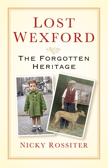 Lost Wexford - The Forgotten Heritage 電子書 by Nicky Rossiter