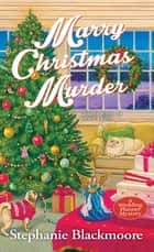 Marry Christmas Murder ebook by Stephanie Blackmoore