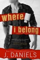 Where I Belong - Alabama Summer, #1 ebook by J. Daniels