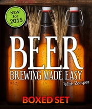 Beer Brewing Made Easy With Recipes (Boxed Set) - 3 Books In 1 Beer Brewing Guide With Easy Homeade Beer Brewing Recipes ebook by Speedy Publishing