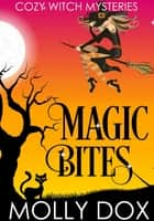 Magic Bites - Cozy Witch Mysteries, #1 ebook by Molly Dox
