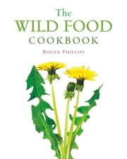 The Wild Food Cookbook ebook by Roger Phillips