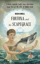 Fortuna and the Scapegrace: A Dark Comedy South Seas Adventure,The Epic of Didier Rain, Book 2 ebook by Brian Kindall