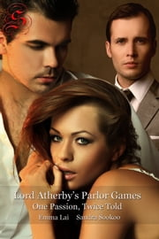 Lord Atherby's Parlor Games: One Passion, Twice Told ebook by Emma Lai, Sandra Sookoo