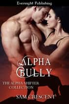 Alpha Bully ebook by Sam Crescent