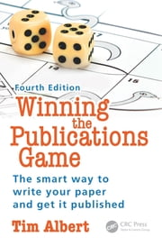 Winning the Publications Game - The smart way to write your paper and get it published, Fourth Edition ebook by Tim Albert