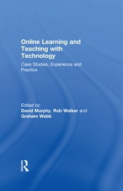 Online Learning and Teaching with Technology - Case Studies, Experience and Practice ebook by David Murphy,Rob Walker,Graham Webb