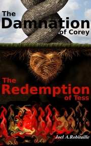 The Damnation of Corey / The Redemption of Tess ebook by Joel A. Robitaille