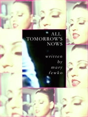 All Tomorrow's Nows: a short story ebook by Mary Fewko