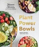 Plant Power Bowls - 70 Seasonal Vegan Recipes to Boost Energy and Promote Wellness ebook by Sapana Chandra