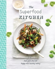 The Superfood Kitchen - Healthy recipes packed with superfoods for the thoughtful cook ebook by Love Food Editors