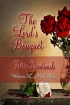 The Lord's Bouquet Poetry Devotionals ebook by POETRY WRITER Victoria L. McColley