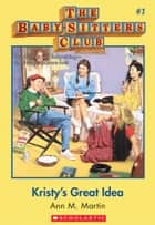 The Baby-Sitters Club #1: Kristy's Great Idea ebook by Ann M. Martin