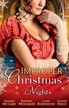 Improper Christmas Nights: A Very Tudor Christmas / Under a Christmas Spell / Under a New Year's Enchantment / Snowbound with the Sheriff / Summoned for Seduction (Mills & Boon M&B) ebook by Amanda McCabe, Barbara Monajem, Lauri Robinson,...