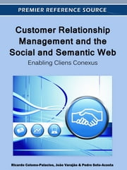 Customer Relationship Management and the Social and Semantic Web - Enabling Cliens Conexus ebook by Ricardo Colomo-Palacios,João Varajão,Pedro Soto-Acosta