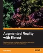 Augmented Reality with Kinect ebook by Rui Wang