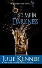 Find Me In Darkness ebook by Julie Kenner